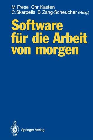 Software F R Die Arbeit Von Morgen: Bilanz Und Perspektiven Anwendungsorientierter Forschung  by  Michael Frese