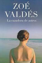 La cazadora de astros  by  Zoé Valdés