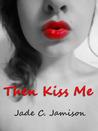 Then Kiss Me