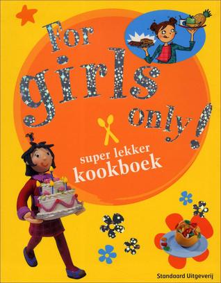 For Girls Only Super lekker kookboek  by  Brigitte Carrère