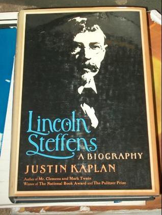 Lincoln Steffens: A Biography Justin Kaplan
