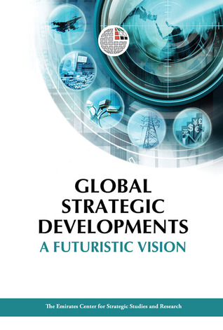 Global Strategic Developments: A Futuristic Vision  by  Emirates Centre for Strategic Studies and Research