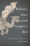 Medusa's Gaze and Vampire's Bite: The Science of Monsters
