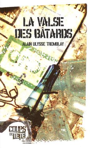 Valse des bâtards  by  Alain Ulysse Tremblay