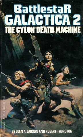The Cylon Death Machine (Battlestar Galactica, Book 2) Glen A. Larson