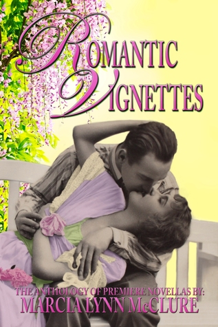 Romantic Vignettes: The Anthology of Premiere Novellas (2010) by Marcia Lynn McClure