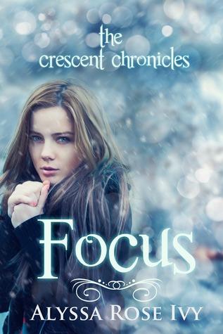 Focus (The Crescent Chronicles, #2)  - Alyssa Rose Ivy