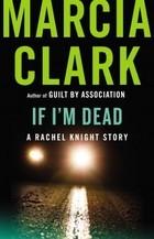 If I'm Dead (Rachel Knight #1.6) - Marcia Clark