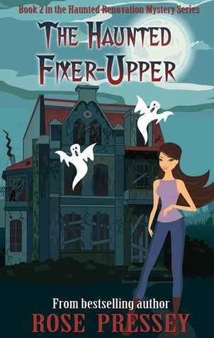 The Haunted Fixer Upper (Haunted Renovation Mystery, #2)