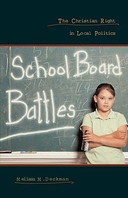 School Board Battles: The Christian Right in Local Politics (Religion and Politics Series (Georgetown University).)  by  Melissa M. Deckman