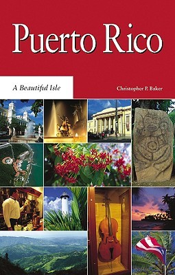 Puerto Rico: A Beautiful Isle  by  Christopher P. Baker