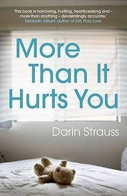 More Than It Hurts You. Darin Strauss (2010) by Darin Strauss