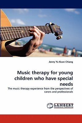 Music Therapy for Young Children Who Have Special Needs  by  Jenny Yu Kuan Chiang