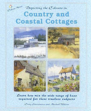 Depicting The Colors In Country And Coastal Cottages (Colour Notes Series)  by  Michael Wilcox
