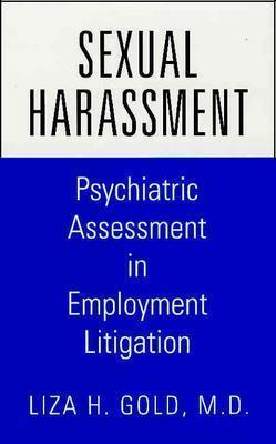 Sexual Harassment: Psychiatric Assessment In Employment Litigation  by  Liza H. Gold