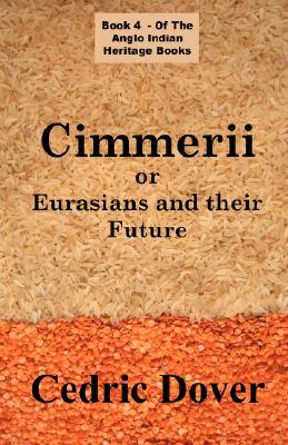 Cimmerii or Eurasians and Their Future: An Anglo Indian Heritage Book Cedric Dover