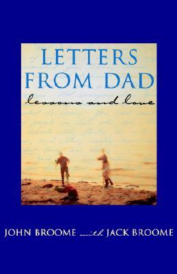 Letters from Dad: Lessons and Love John     Broome