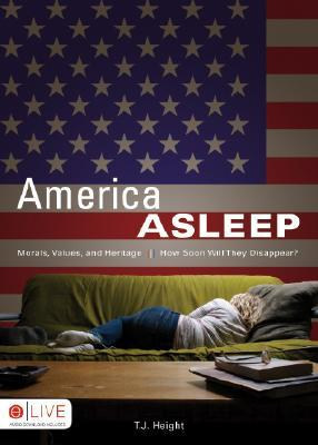 America Asleep: Morals, Values, and Heritage - How Soon Will They Disappear?  by  T.J. Height