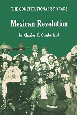 Mexican Revolution: The Constitutionalist Years (Texas Pan American Series) Charles C. Cumberland