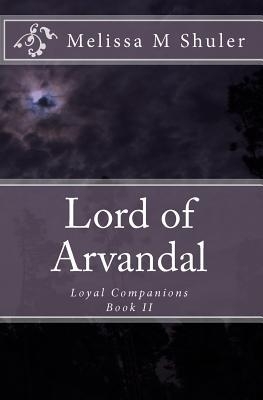 Lord of Arvandal: Loyal Companions  by  Melissa M. Shuler
