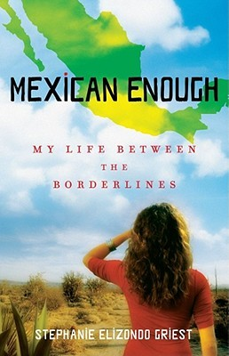 Mexican Enough: My Life between the Borderlines  by Stephanie Elizondo Griest />