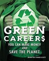 Green Careers: You Can Make Money and Save the Planet: You Can Make Money and Save the Planet  by  Jennifer Power Scott