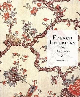French Interiors of the Eighteenth Century John Whitehead