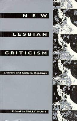 New Lesbian Criticism: Literary and Cultural Readings Sally R. Munt