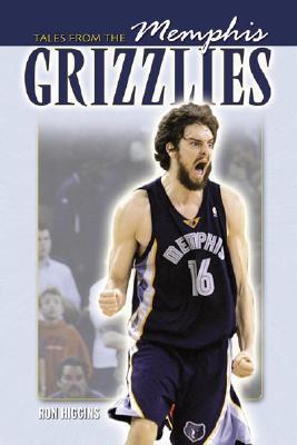 Tales from the Memphis Grizzlies Hardwood  by  Ron Higgins