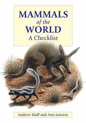 Mammals Of The World: A Checklist  by  Andrew    Duff