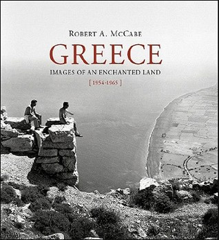 Greece: Images of an Enchanted Land, 1954-1965  by  Robert McCabe