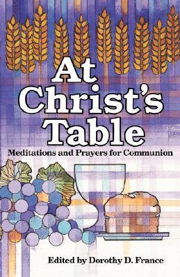 At Christs Table  by  Dorothy D. France