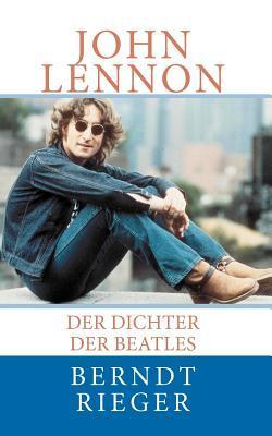 John Lennon: Der Dichter Der Beatles Berndt Rieger