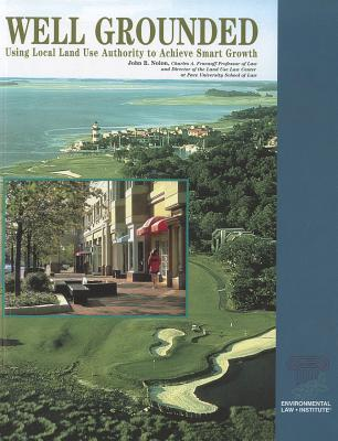 Well Grounded: Using Local Land Use Authority to Achieve Smart Growth John R. Nolon