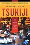 Tsukiji: The Fish Market at the Center of the World