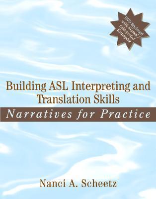 Building ASL Interpreting and Translation Skills: Narratives for Practice Nanci A. Scheetz