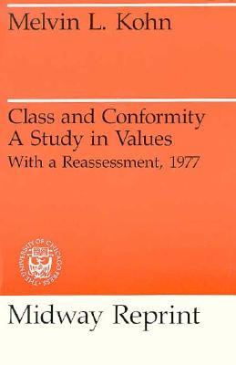 Class and Conformity: A Study in Values - With a Reassessment  by  Melvin L. Kohn