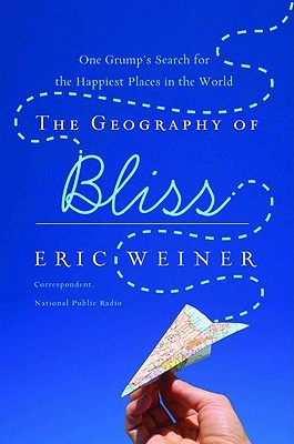 The Geography of Bliss: One Grump's Search for the Happiest Places in the World (Paperback)