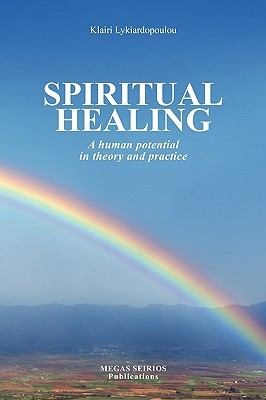 Spiritual Healing - A Human Potential in Theory and Practice  by  Klairi Lykiardopoulou