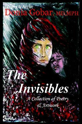 The Invisibles: A Collection of Poetry & Artwork  by  Donia Gobar