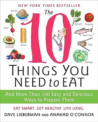 The 10 Things You Need to Eat: And More Than 100 Easy and Delicious Ways to Prepare Them (2009)