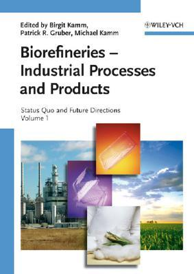 Biorefineries - Industrial Processes and Products: Status Quo and Future Directions  by  Birgit Kamm