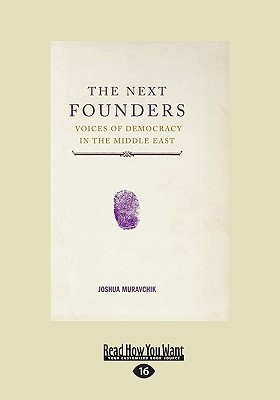 The Next Founders: Voices of Democracy in the Middle East Joshua Muravchik
