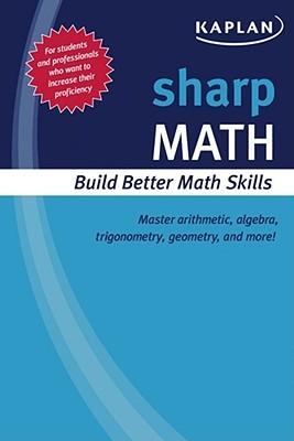 Sharp Math: Building Better Math Skills Kaplan Inc.