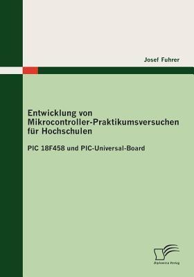 Entwicklung Von Mikrocontroller-Praktikumsversuchen F R Hochschulen  by  Josef Fuhrer