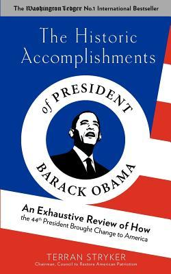 The Historic Accomplishments of President Barack Obama: An Exhaustive Review of How the 44th President Brought Change to America