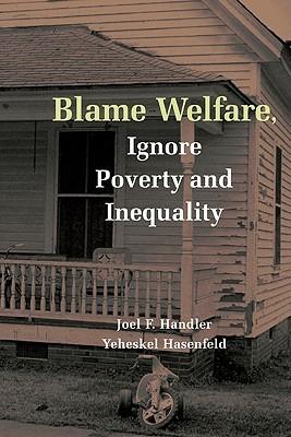 Blame Welfre Ignre Povty and Ineqty  by  Joel Handler