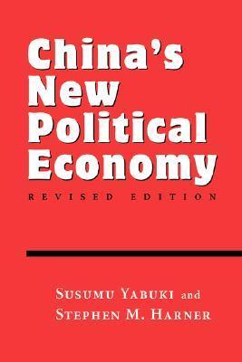Chinas New Political Economy: Revised Edition Susumu Yabuki