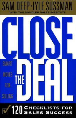 Close the Deal: 120 Checklists for Sales Success Samuel D. Deep