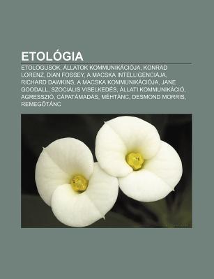 Etol Gia: Etol Gusok, Llatok Kommunik CI Ja, Konrad Lorenz, Dian Fossey, a Macska Intelligenci Ja, Richard Dawkins, a Macska Kom  by  Source Wikipedia